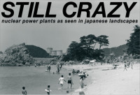広川泰士写真展「STILL CRAZY nuclear power plants as seen in japanese landscapes」