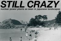 広川泰士写真展「STILL CRAZY nuclear power plants as seen in japanese landscapes」